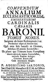 Compendium Annalium Ecclesiasticorum: Incipiens ab Anno Redemptoris 714. Perducitur usque ad Annum 842. Quô orta hôc Saeculô in Oriente, debellata est penitùs Iconoclastia: ...