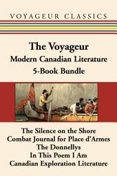 The Voyageur Modern Canadian Literature 5-Book Bundle: The Silence on the Shore / Combat Journal for Place d'Armes / The Donnellys / In This Poem I Am / Canadian Exploration Literature