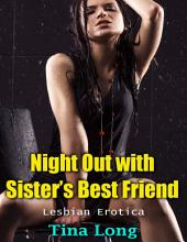 Night Out With Sister's Best Friend (Lesbian Erotica)
