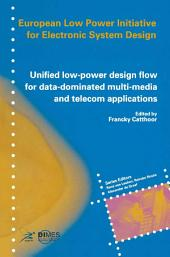 Unified low-power design flow for data-dominated multi-media and telecom applications: Based on selected partner contributions of the European Low Power Initiative for Electronic System Design of the European Community ESPRIT4 programme
