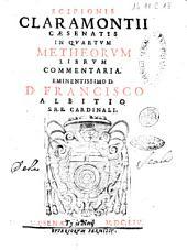Scipionis Claramontii Caesenatis In quartum metheorum librum commentaria. Eminentissimo D.D. Francisco Albitio S.R.E. cardinali