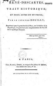 René-Descartes: Trait Historique, en deux actes et en prose