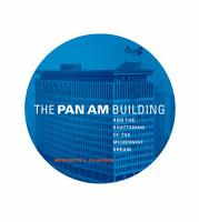 The Pan Am Building and the Shattering of the Modernist Dream PDF