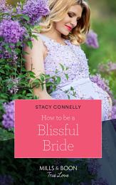 How To Be A Blissful Bride (Mills & Boon True Love) (Hillcrest House, Book 2)