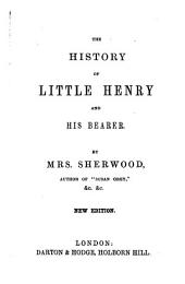 The history of little Henry and his bearer [by M.M. Sherwood]. By mrs. Sherwood