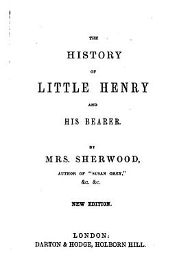 The history of little Henry and his bearer  by M M  Sherwood   By mrs  Sherwood PDF