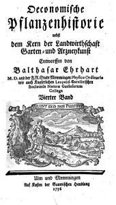 Oekonomische Pflanzenhistorie nebst dem Kern der Landwirtschaft Garten-und Arzneykunst: Vierter Band, Band 4