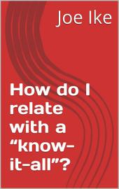 How do I relate with a    know it all     PDF