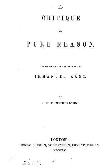 Critique of pure reason  tr  by J M D  Meiklejohn PDF