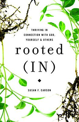 Rooted  IN   Thriving in Connection with God  Yourself  and Others