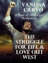 The Struggle for Life & Love Out West: A Pair of Historical Romances