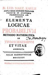 Elementa logicae probabilium methodo mathematica in usum scientiarum et vitae adornata