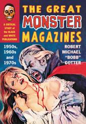 The Great Monster Magazines: A Critical Study of the Black and White Publications of the 1950s, 1960s and 1970s