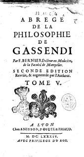 Abrege de la philosophie de Gassendi en 7. tomes. Par F. Bernier docteur en medecine, de la faculté de Montpelier: Volume5