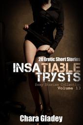 Insatiable Trysts (Sexy Stories Collection Volume 13): 20 Erotic Short Stories