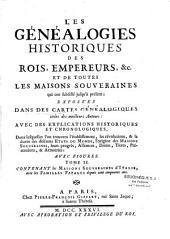 Les généalogies historiques des rois, empereurs, etc., et de toutes maisons souveraines qui ont subsisté jusqu'à présent exposées dans des cartes généalogiques