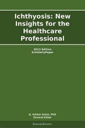 Ichthyosis: New Insights for the Healthcare Professional: 2013 Edition: ScholarlyPaper