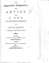 The Apprentice's Companion; Or, Advice to a Boy, Upon Being Bound Apprentice ... By R. L., Etc