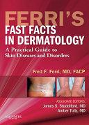 Ferri's Fast Facts in Dermatology E-Book