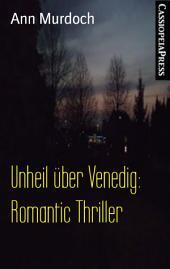 Unheil über Venedig: Romantic Thriller: Cassiopeiapress Spannung