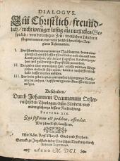 Dialogvs: Ein Christlich, freundlich, nicht weniger lustig als nutzliches Gespräch, von der jetzigenZeit, in etlichen Ländern fürgenommener, vnd vilen hochbeschwerlicher Religions Reformation ...