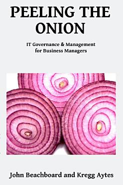 Peeling the Onion  IT Governance and Management for Business Managers PDF