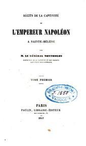Récits de la captivité de l'Empereur Napoléon à Sainte-Helène: Volume1