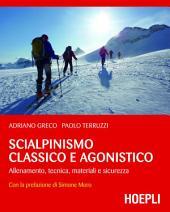 Scialpinismo classico e agonistico: Allenamento, tecnica, materiali e sicurezza