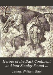 Heroes of the Dark Continent and how Stanley Found Emin Pasha: A Complete History of All the Great Explorations and Discoveries in Africa, from the Earliest Ages to the Present Time
