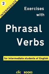 Exercises with Phrasal Verbs #2: For intermediate students of English