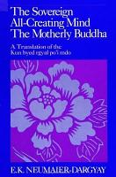 The Sovereign All Creating Mind   The Motherly Buddha PDF