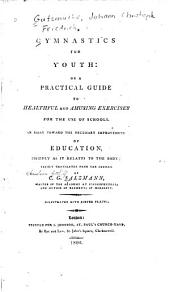 Gymnastics for Youth, Or, A Practical Guide to Healthful and Amusing Exercises for the Use of Schools: An Essay Toward the Necessary Improvement of Education, Chiefly as it Relates to the Body