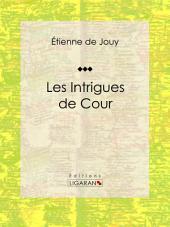 Les Intrigues de cour: Comédie historique en cinq actes et en prose