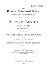 Yorkshire Royalist Composition Papers: Or the Proceedings of the Committee for Compounding with Delinquents During the Commonwealth, Volume 1