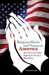Religious Myths and Visions of America: How Minority Faiths Redefined America's World Role