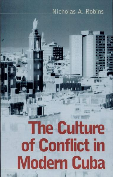 The Culture of Conflict in Modern Cuba