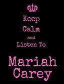 Keep Calm And Listen To Mariah Carey PDF