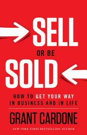 Sell Or Be Sold:How to Get Your Way in Business and in Life