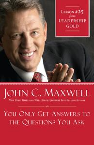 You Only Get Answers to the Questions You Ask Book