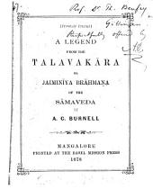 A legend from the Talavakāra or Jaiminīya brāhmaṇa [ed. with a tr. and notes] by A.C. Burnell
