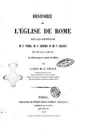 Histoire de l'ÿglise de Rome sous les pontificats de St. Victor, de St. Zéphyrin et de St. Calliste, de l'an 192 à l'an 224, un siècle avant le Concile de Nicée par l'abbé M. -P. Cruice
