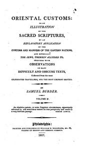 Oriental Customs: Or, An Illustration of the Sacred Scriptures, by an Explanatory Application of the Customs and Manners of the Eastern Nations and Especially the Jews Therein Alluded to : Together with Observations on Many Difficult and Obscure Texts Collected from the Most Celebrated Travellers, and the Most Eminent Critics, Volume 2
