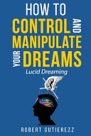 How To Control And Manipulate Your Dreams PDF