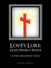 Love's Lure: God's Project People: A Third Millennium Vision