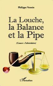 La Louche, la Balance et la Pipe (cancer : l'abécédaire)