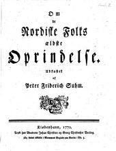 Peter F. Suhm's Skrifter: Om de Nordiske Folkes œldeste Oprindalse, Bind 2