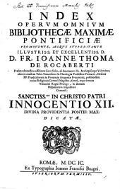 Bibliotheca Maxima Pontificia: In Qva Authores Melioris notae qui hactenus pro Sancta Romana Sede, tum Theologice, tum Canonice scripserunt, fere omnes continentur. Index opervm omnivm, Volume 21