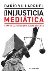 (In)Justicia mediática: Cuando el periodismo quiere ser juez