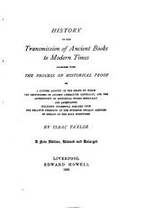 History of the Transmission of Ancient Books to Modern Times, Together with The Process of Historical Proof: Or, A Concise Account of the Means by which the Genuineness of Ancient Literature Generally, and Authenticity of Historical Works Especially, are Ascertained ...
