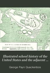 Illustrated School History of the United States and the Adjacent Parts of America: From the Earliest Discoveries to the Present Time